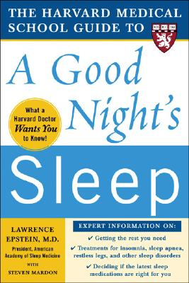 The Harvard Medical School Guide to a Good Night's Sleep By Epstein, Lawrence J./ Mardon, Steven